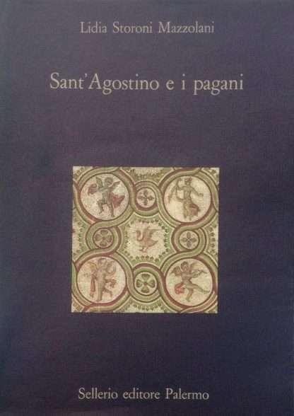 SANT'AGOSTINO E I PAGANI <BR/>Lidia Storoni Mazzolani