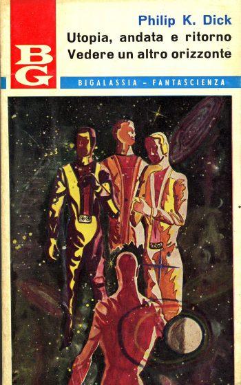 UTOPIA, ANDATA E RITORNO - VEDERE UN ALTRO ORIZZONTE  <BR/>Philip K.Dick