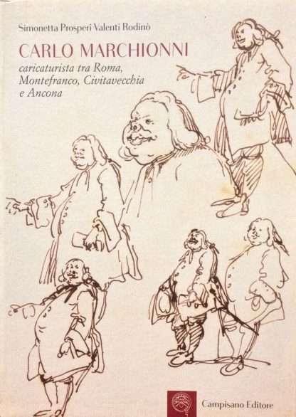 CARLO MARCHIONNI - CARICATURISTA TRA ROMA, MONTEFRANCO, CIVITAVECCHIA E ANCONA <BR/>Simonetta Rodinò