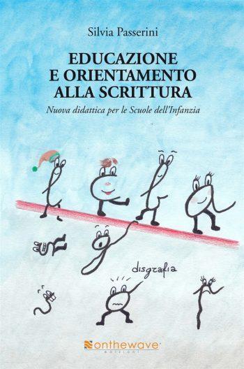 EDUCAZIONE E ORIENTAMENTO ALLA SCRITTURA <BR/> Silvia Passerini