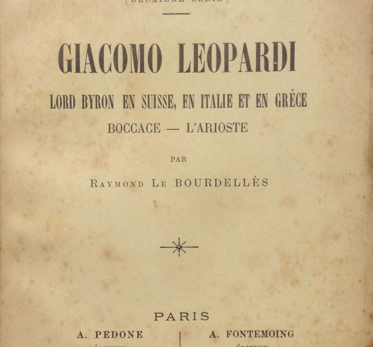 GIACOMO LEOPARDI - LORD BYRON EN SUISSE, EN ITALIE ET EN GRECE - BOCCACE, L'ARIOSTE <BR/>Raymond Le Bourdelles