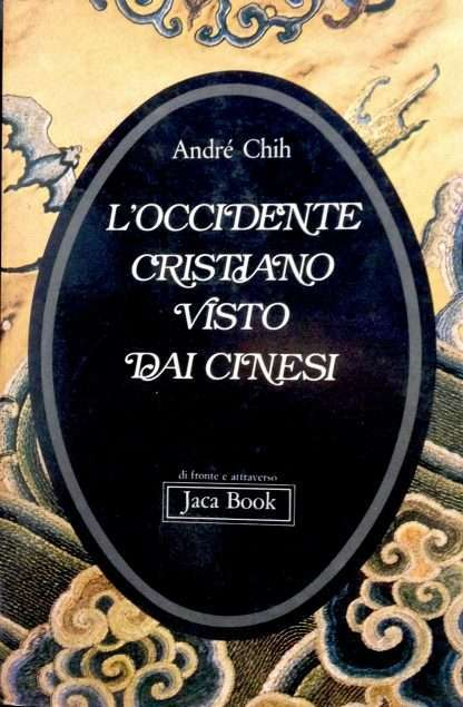L'OCCIDENTE CRISTIANO VISTO DAI CINESI <BR/>André Chih