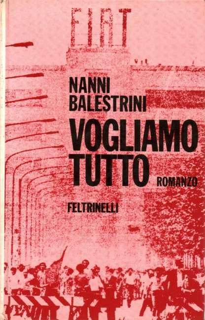 VOGLIAMO TUTTO <BR/>Nanni Balestrini