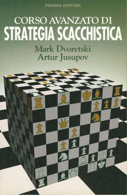 CORSO AVANZATO DI STRATEGIA SCACCHISTICA<BR/>Mark Dvoretski, Artur Jusupov