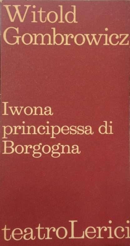 IWONA PRINCIPESSA DI BORGOGNA <BR/> Witold Gombrowicz