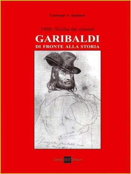 1860: SICILIA DEI MISTERI. GARIBALDI DI FRONTE ALLA STORIA <BR/> Giuseppe A.Spadaro
