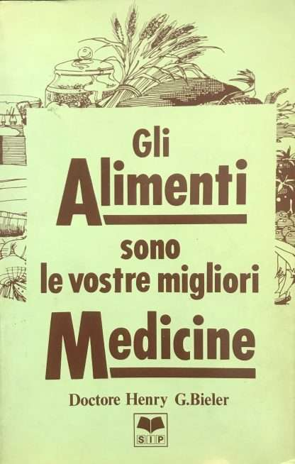 GLI ALIMENTI SONO LE VOSTRE MIGLIORI MEDICINE <BR/> Doctore Henry G.Bieler