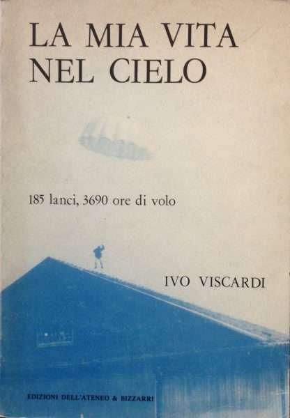 LA MIA VITA NEL CIELO <BR/> Ivo Viscardi