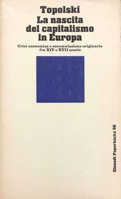 LA NASCITA DEL CAPITALISMO IN EUROPA <BR/> Jerzy Topolski