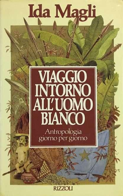 VIAGGIO INTORNO ALL'UOMO BIANCO <BR/> Ida Magli