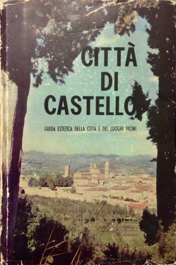 CITTÀ DI CASTELLO – Guida estetica della città e dei luoghi vicini <BR/> Corrado Rosini
