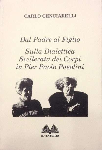 DAL PADRE AL FIGLIO, SULLA DIALETTICA SCELLERATA DEI CORPI IN PIER PAOLO PASOLINI <BR/> Carlo Cenciarelli