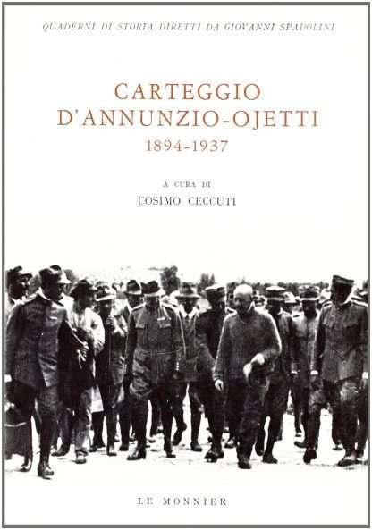 CARTEGGIO D'ANNUNZIO - OJETTI 1894-1937 <BR/> a cura di Cosimo Ceccuti