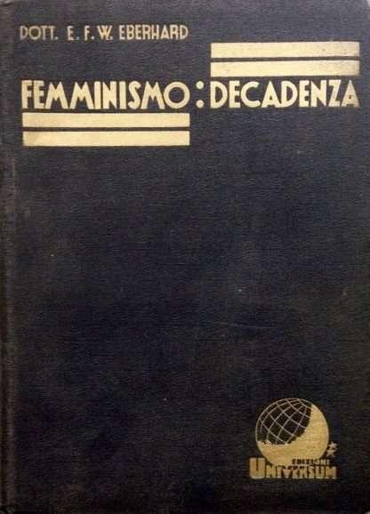 FEMMINISMO: DECADENZA Gli aspetti sessuali della lotta per l'emancipazione femminile <br>E.F.W.Eberhard