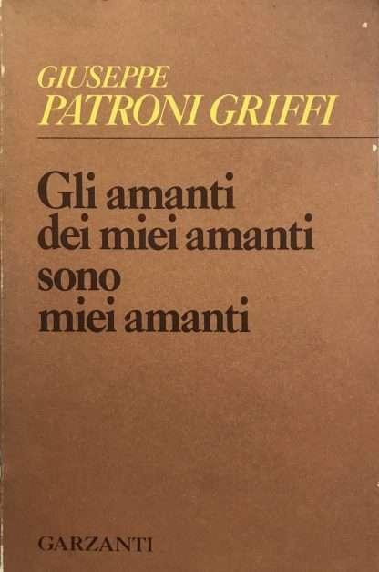 GLI AMANTI DEI MIEI AMANTI SONO MIEI AMANTI <BR/> Giuseppe Patroni Griffi