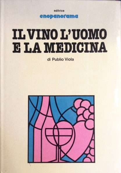 IL VINO L'UOMO E LA MEDICINA <BR/> Publio Viola