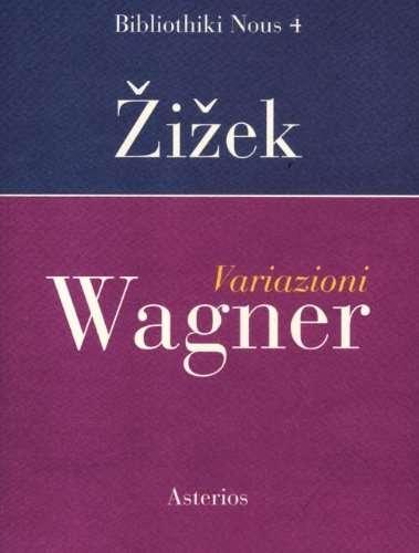 VARIAZIONI WAGNER <BR/> Slavoj Zizek
