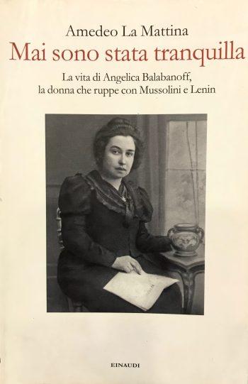 MAI SONO STATA TRANQUILLA. La vita di Angelica Balabanoff, la donna che ruppe con Mussolini e Lenin. <BR/> Amedeo La Mattina