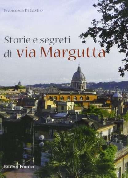 STORIE E SEGRETI DI VIA MARGUTTA <BR/> Francesca Di Castro