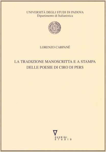 LA TRADIZIONE MANOSCRITTA E A STAMPA DELLE POESIE DI CIRO DI PERS <BR/> Lorenzo Carpané