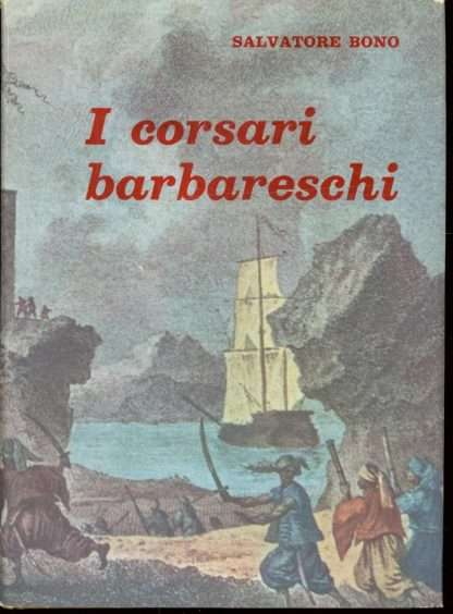 I CORSARI BARBARESCHI <BR/> Salvatore Bono
