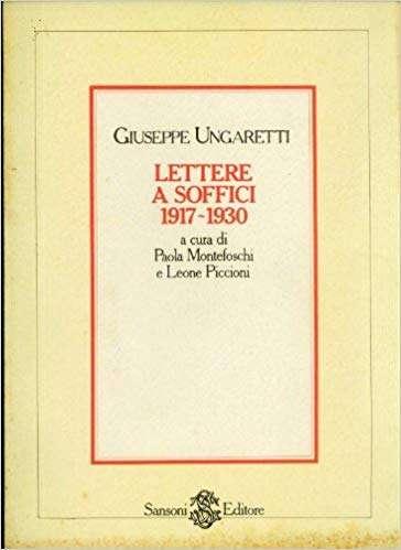 LETTERE A SOFFICI 1917-1930 <BR/> Giuseppe Ungaretti