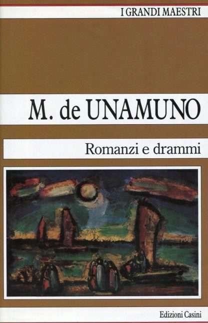 ROMANZI E DRAMMI <BR/> Miguel De Unamuno