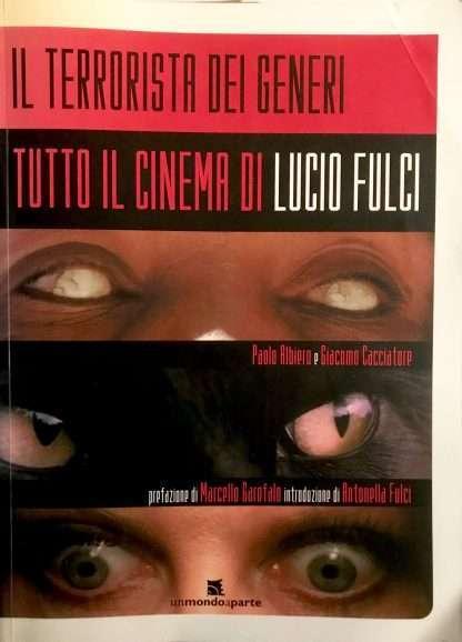IL TERRORISTA DEI GENERI. Tutto il cinema il Lucio Fulci <BR/> Paolo Albiero, Giacomo Cacciatore