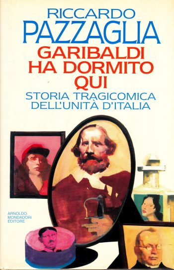 GARIBALDI HA DORMITO QUI <BR/> Riccardo Pazzaglia