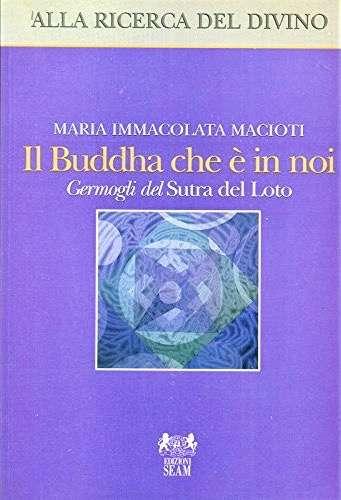 IL BUDDHA CHE E' IN NOI <BR/> Maria Immacolata Macioti