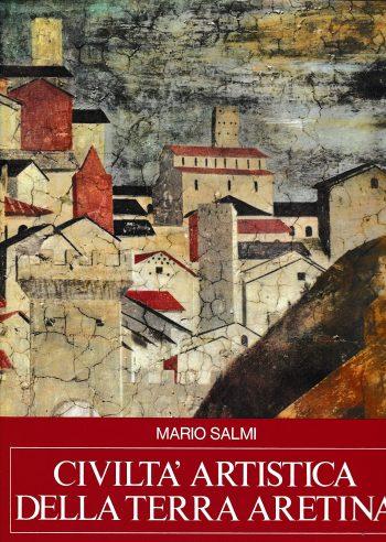 CIVILTÀ ARTISTICA DELLA TERRA ARETINA <BR/>  Mario Salmi