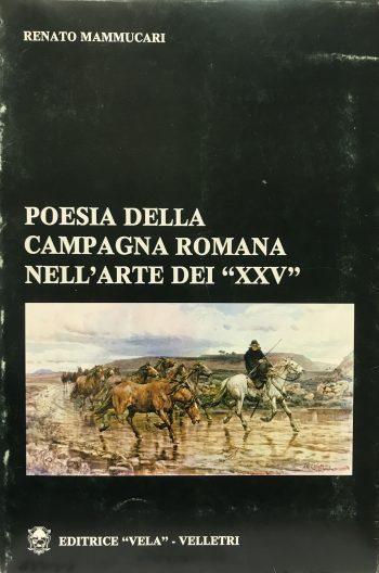 """POESIA DELLA CAMPAGNA ROMANA NELL'ARTE DEI  """"XXV"""" <BR/> Renato Mammucari"""