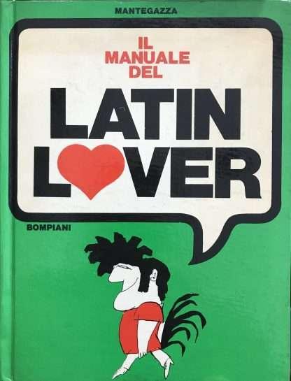 IL MANUALE DEL LATIN LOVER <BR/> Agostino Mantegazza