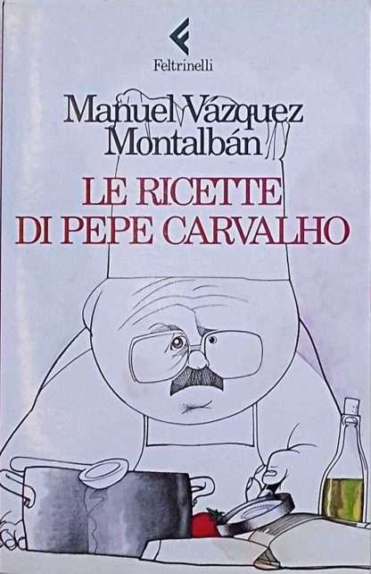 LE RICETTE DI PEPE CARVALHO <BR/> Manuel Vázquez Montalbán