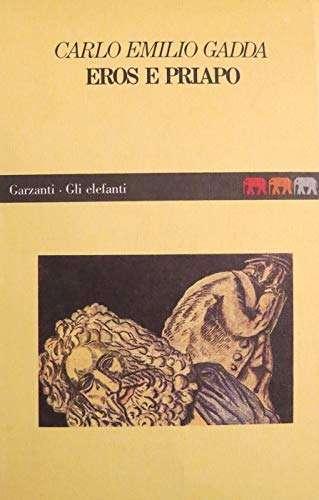 EROS E PRIAPO <BR/> (Da furore a cenere) <BR/> Carlo Emilio Gadda