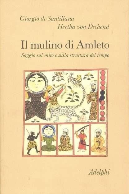IL MULINO DI AMLETO <BR/> Giorgio de Santillana, Hertha von Dechend
