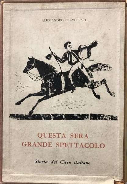 QUESTA SERA GRANDE SPETTACOLO. Storia del circo italiano