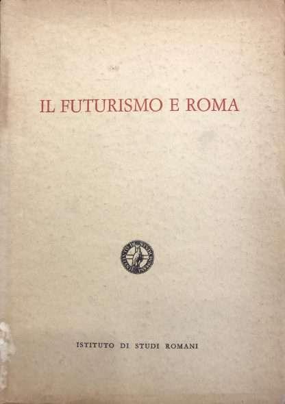 IL FUTURISMO E ROMA <BR/> autori vari