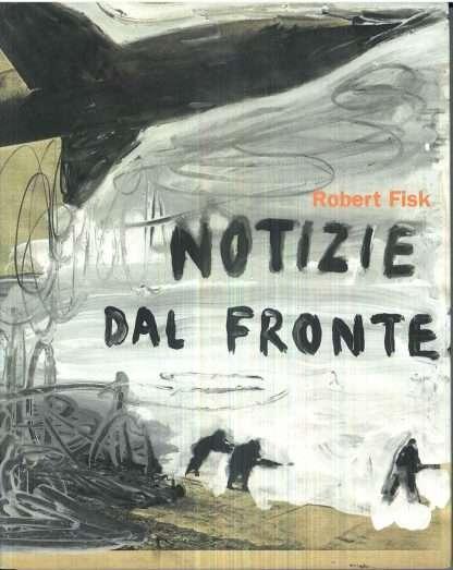 NOTIZIE DAL FRONTE <BR/> Robert Fisk