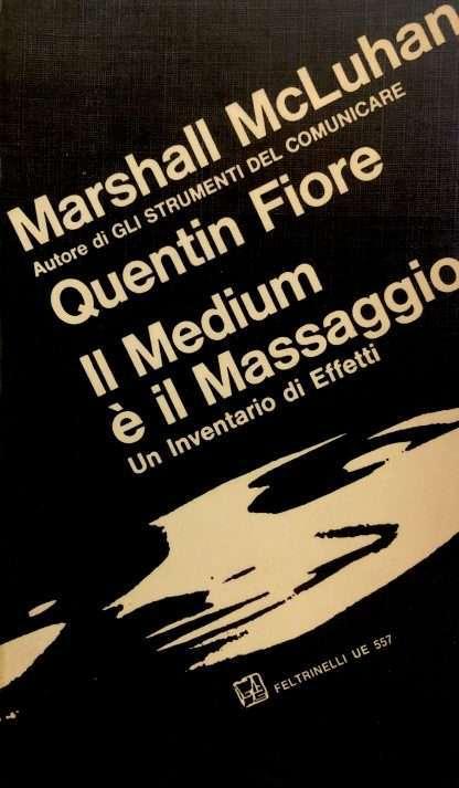 IL MEDIUM E' IL MASSAGGIO <BR/> Marshall McLuhan, Quentin Fiore