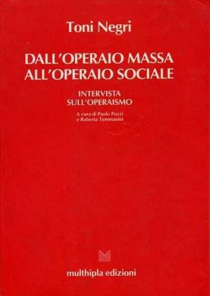 DALL'OPERAIO MASSA ALL'OPERAIO SOCIALE <BR/> Toni Negri