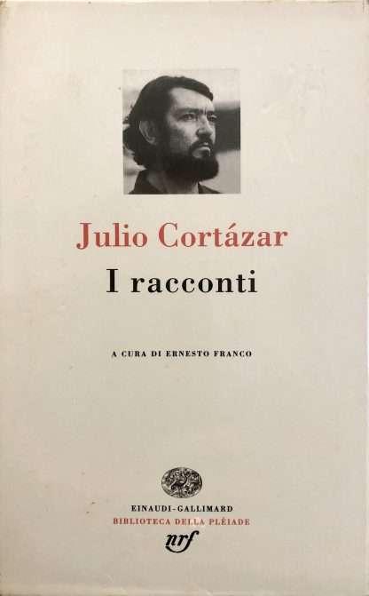I RACCONTI <BR/> Julio Cortazar