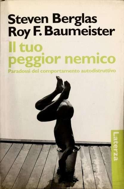 IL TUO PEGGIOR NEMICO <BR/> Steven Berglas, Roy F. Baumeister