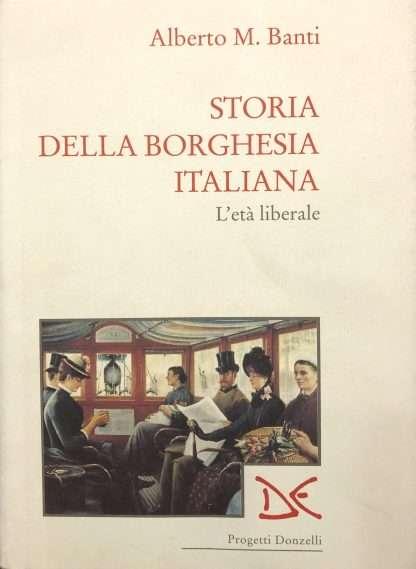 STORIA DELLA BORGHESIA ITALIANA Alberto M.Banti