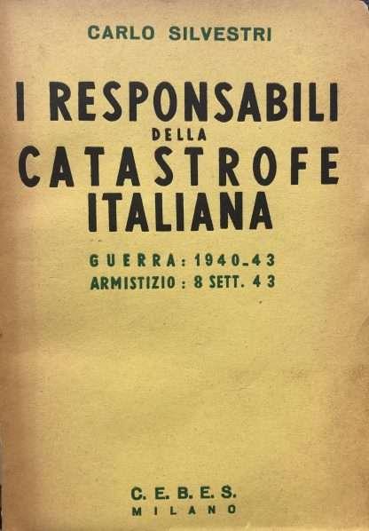 I RESPONSABILI DELLA CATASTROFE ITALIANA Carlo Silvestri
