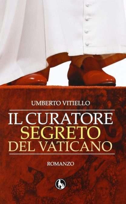 IL CURATORE SEGRETO DEL VATICANO Umberto Vitiello