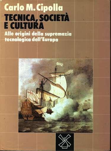 TECNICA, SOCIETA' E CULTURA <BR/> Carlo M. Cipolla