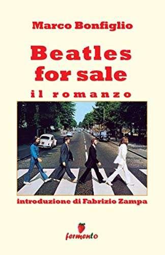 Beatles for sale. Il romanzo<br>Marco Bonfiglio
