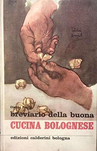 BREVIARIO DELLA BUONA CUCINA BOLOGNESE <BR/> Gianni Paglia