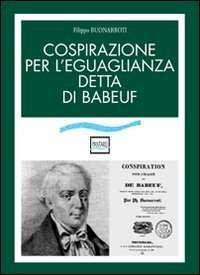 Cospirazione per l'egualianza detta di Babeuf<br> Filippo Buonarroti